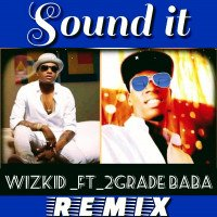 2Grade Efejene - (Sound It) Wizkid Ft. 2Grade Baba - Remix