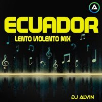 ALVIN-PRODUCTION ® - DJ Alvin - Ecuador (Lento Violento Mix)