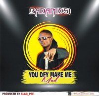 BADAMOSI - YOU_DEY_MAKE_ME_MAD