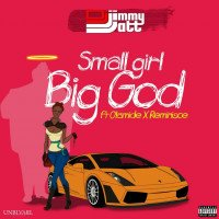 DJ Jimmy Jatt - Small Girl Big God (feat. Olamide, Reminisce)