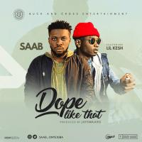 Saab - Dope Like Dat (feat. Lil Kesh)