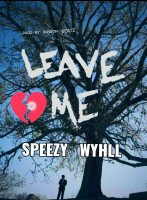 Speezy Wyhll - Leave Me