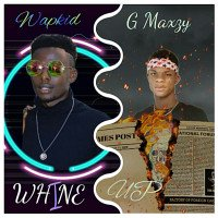 G Maxzy - Whine Up_ft_Wapkid Flavour