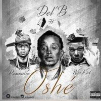 Del B - Oshe (feat. Wizkid, Reminisce)