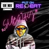 Unstoppable Dj Subway - PUT ON REPEAT Mixtape BY Dj Subway