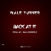 Wale Turner - Back At It (Freestyle)