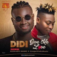 Didi - Give Me Love  feat. Reekado Banks, GospelOnDeBeatz