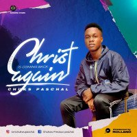 Chuks paschal - Christ Is Coming Back Again