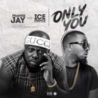 Frankie Jay - Only You (feat. Ice Prince)