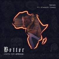 Tekno feat. Stanley Tunes - Better (Hope For Africa)