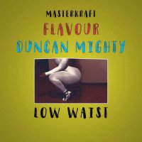 MasterKraft - Low Waist (feat. Flavour, Duncan Mighty)