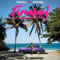 Fresh L - Firewood (feat. Davido)