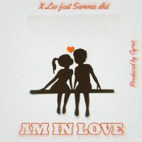 X Leo - Am In Love (feat. Sammie Dhii)