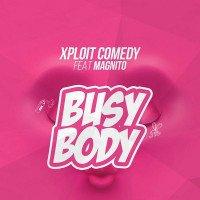Xploit Comedy - Busy Body (feat. Magnito)