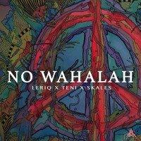 Leriq - No Wahalah (feat. Skales, Teni)