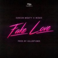 Wizkid x Duncan Mighty - Fake Love