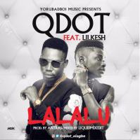 Qdot - Lalalu (feat. Lil Kesh)