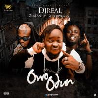 DJ Real - Owo Odun (feat. Zlatan, Superwozzy)