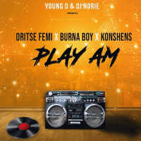 Young D x DJ Norie - Play Am (feat. Oritse Femi, Burna Boy, Konshens)