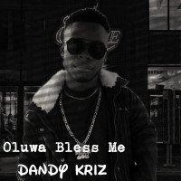 Dandy Kriz - Oluwa Bless Me