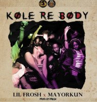 Lil Frosh - Kole Re Body (Ballon Dior) (feat. Mayorkun)
