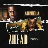 Abimbola - 2head (Remix) (feat. Erigga)