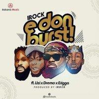 IRock Classic - E Don Burst (feat. Dremo, Erigga, Uzi)