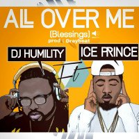 DJ Humility - All Over Me (Blessings) (feat. Ice Prince)