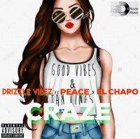 DRIZZLE VIBEZ - CRAZE (feat. EL CHAPO, BOY PEACE)