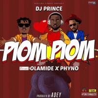DJ Prince - Piom Piom (feat. Olamide, Phyno)