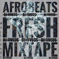 DJ Five_0s - Afrobeats Fresh Mixtape
