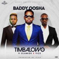Baddy Oosha - Timbalowo 2.0 feat. Olamide, 9ice