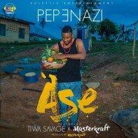 Pepenazi - Ase (feat. MasterKraft, Tiwa Savage)