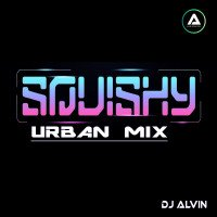 ALVIN-PRODUCTION ® - DJ Alvin - Squishy (Urban Mix)
