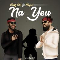 Chief Obi - Na You (feat. Phyno)