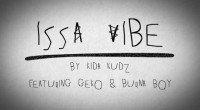 Kida Kudz - Issa Vibe (Remix) (feat. Burna Boy, Geko)