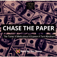 Tite Tunez - Chase The Paper Ft. Meticulous,  Erywon & Teni Abrahams