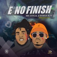 Mr. Dutch - E No Finish (feat. Burna Boy)