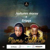 Jaytunes Moray x Erigga - Mama Told Me