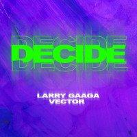 Larry Gaaga - Decide (feat. Vector)