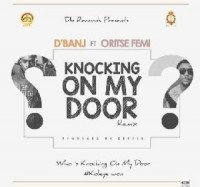 D'Banj - Knocking On My Door (Remix) (feat. Oritse Femi)