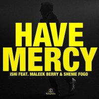 Maleek Berry x iSHi x Shenie Fogo - Have Mercy