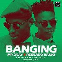 Reekado Banks x Mr 2kay - Banging