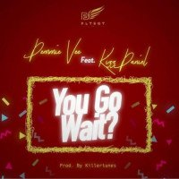 Demmie Vee - You Go Wait? (feat. Kizz Daniel)