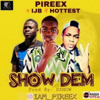 Pireex - Show Dem (Ft. IJB X Hottest) || WildStream.ng
