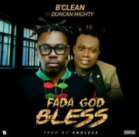 B'Clean - Fada God Bless (feat. Duncan Mighty)