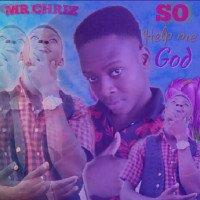 Chriskid/Mr CHRIZ - Mr CHRIZ - So Help Me God