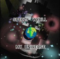 Speezy Wyhll - My Universe ?