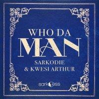 Sarkodie - Who Da Man (feat. Kwesi Arthur)
