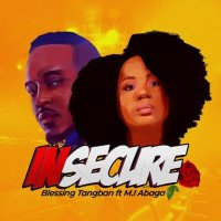 Blessing Tangban - Insecure (feat. MI Abaga)